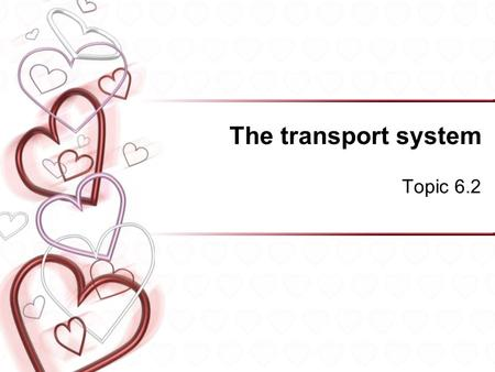 The transport system Topic 6.2. Assessment Statements 6.2.1 Draw and label a diagram of the heart showing the four chambers, associated blood vessels,