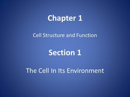 Chapter 1 Cell Structure and Function Section 1 The Cell In Its Environment.