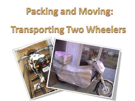 Shifting two wheelers Shifting can be a real headache especially if you have to move automobiles like two wheelers. Since you care for your vehicle, you.