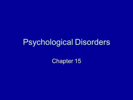 Psychological Disorders Chapter 15. Psychological Disorders Mental processes or behavior patterns that cause emotional distress and/or substantial impairment.