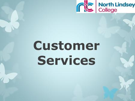 Customer Services. What do we do? Financial Assistance Have you completed a form?