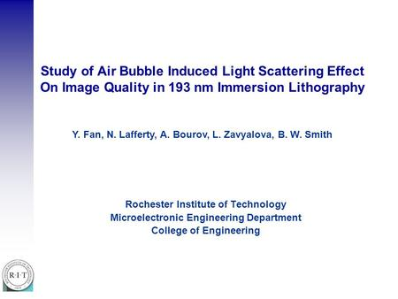 Study of Air Bubble Induced Light Scattering Effect On Image Quality in 193 nm Immersion Lithography Rochester Institute of Technology Microelectronic.