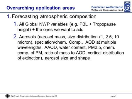 Overarching application areas 1.Forecasting atmospheric composition 1. All Global NWP variables (e.g. PBL + Tropopause height) + the ones we want to add.