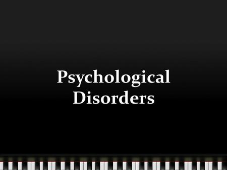 Psychological Disorders. Bell Ringer: Why would some people consider homosexuality as a psychological disorder 1) Harmful and/or disturbing to the individual.
