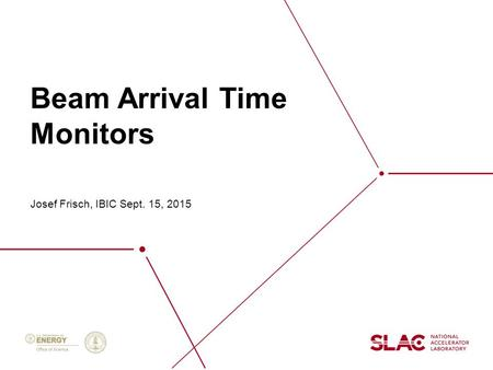 Beam Arrival Time Monitors Josef Frisch, IBIC Sept. 15, 2015.