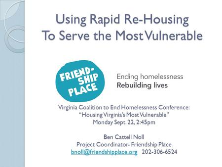 "Using Rapid Re-Housing To Serve the Most Vulnerable Virginia Coalition to End Homelessness Conference: ""Housing Virginia's Most Vulnerable"" Monday Sept."