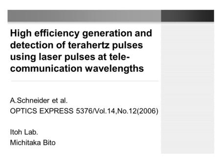 High efficiency generation and detection of terahertz pulses using laser pulses at tele- communication wavelengths A.Schneider et al. OPTICS EXPRESS 5376/Vol.14,No.12(2006)