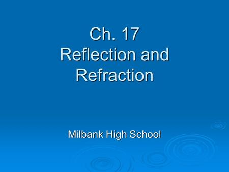 Ch. 17 Reflection and Refraction Milbank High School.