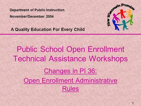 1 Public School Open Enrollment Technical Assistance Workshops Changes in PI 36: Open Enrollment Administrative Rules Department of Public Instruction.