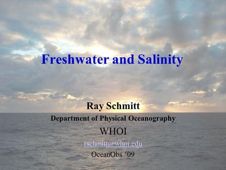Freshwater and Salinity Ray Schmitt Department of Physical Oceanography WHOI OceanObs '09.