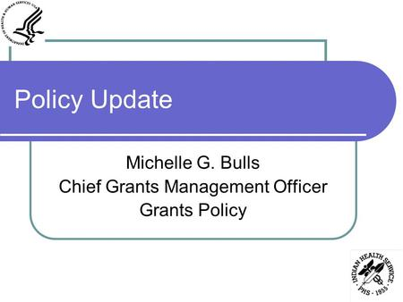 Policy Update Michelle G. Bulls Chief Grants Management Officer Grants Policy.