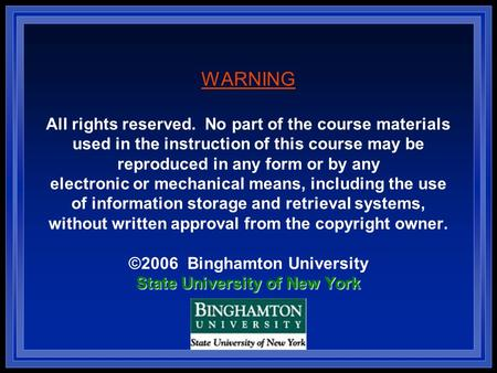 State University of New York WARNING All rights reserved. No part of the course materials used in the instruction of this course may be reproduced in any.