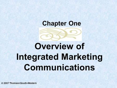  2007 Thomson South-Western Overview of Integrated Marketing Communications Chapter One.