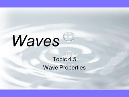 Waves Topic 4.5 Wave Properties. Wave Behaviour v Reflection in one dimension.