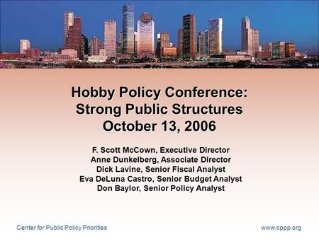 Center for Public Policy Priorities www.cppp.org Hobby Policy Conference: Strong Public Structures October 13, 2006 F. Scott McCown, Executive Director.