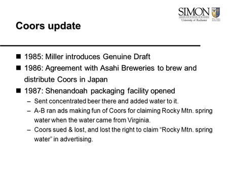 Coors update 1985: Miller introduces Genuine Draft 1985: Miller introduces Genuine Draft 1986: Agreement with Asahi Breweries to brew and distribute Coors.