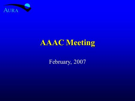 AAAC Meeting February, 2007. New GSMT Role NSF has asked that AURA/NOAO act as NSF's Program Manager for the GSMT Technology development effort at a.