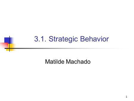 1 3.1. Strategic Behavior Matilde Machado. Industrial Economics - Matilde Machado 3.1. Strategic Behavior2 The analysis of strategic behavior starts by.