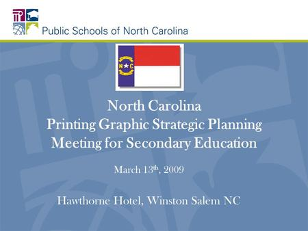 North Carolina Printing Graphic Strategic Planning Meeting for Secondary Education March 13 th, 2009 Hawthorne Hotel, Winston Salem NC.