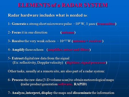 ELEMENTS of a RADAR SYSTEM Radar hardware includes what is needed to: 1- Generate a strong short microwave pulse ~10 6 W, 1 μsec (transmitter) 2- Focus.