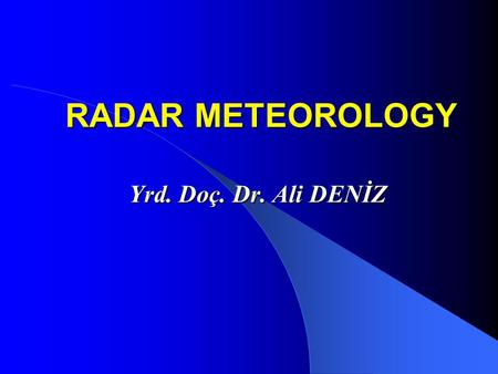 RADAR METEOROLOGY Yrd. Doç. Dr. Ali DENİZ. OUTLINE INTRODUCTION RADAR HARDWARE ELECTROMAGNETİC WAVES RADAR EQUATION FOR POINT TARGETS METEOROLOGICAL TARGETS.