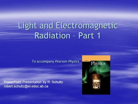 Light and <strong>Electromagnetic</strong> Radiation – Part 1 To accompany Pearson Physics PowerPoint Presentation by R. Schultz