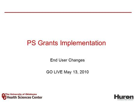End User Changes GO LIVE May 13, 2010 PS Grants Implementation.