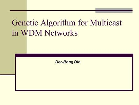 Genetic Algorithm for Multicast in WDM Networks Der-Rong Din.