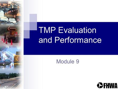 TMP Evaluation and Performance Module 9. Assessing TMP Performance2 Module Outline Why Assess TMP Performance? Performance Assessment – Project and Program.