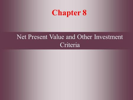 8- 1 McGraw Hill/Irwin Copyright © 2009 by The McGraw-Hill Companies, Inc. All rights reserved Chapter 8 Net Present Value and Other Investment Criteria.