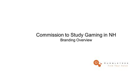 Commission to Study Gaming in NH Branding Overview.