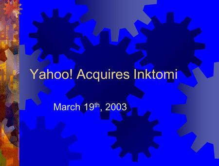 Yahoo! Acquires Inktomi March 19 th, 2003. Yahoo!