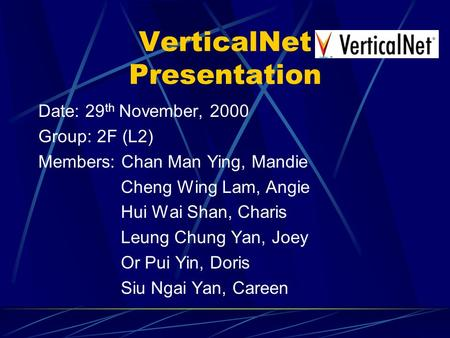 VerticalNet Presentation Date: 29 th November, 2000 Group: 2F (L2) Members: Chan Man Ying, Mandie Cheng Wing Lam, Angie Hui Wai Shan, Charis Leung Chung.