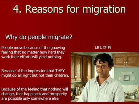 4. Reasons for migration Why do people migrate? People move because of the gnawing feeling that no matter how hard they work their efforts will yield nothing.