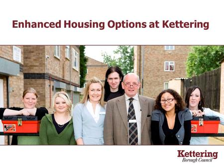 Enhanced Housing Options at Kettering.  A new HomeMove service for under-occupying tenants  A new LifePlan programme to link our customers to training,