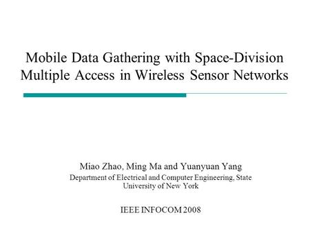 Mobile Data Gathering with Space-Division Multiple Access in Wireless Sensor Networks Miao Zhao, Ming Ma and Yuanyuan Yang Department of Electrical and.