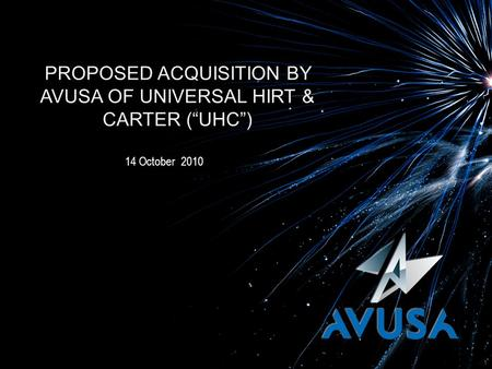 "PROPOSED ACQUISITION BY AVUSA OF UNIVERSAL HIRT & CARTER (""UHC"") 14 October 2010 1."