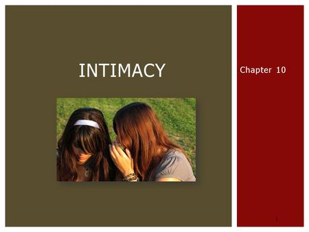 Chapter 10 1 INTIMACY.  2 What do we mean by intimacy?