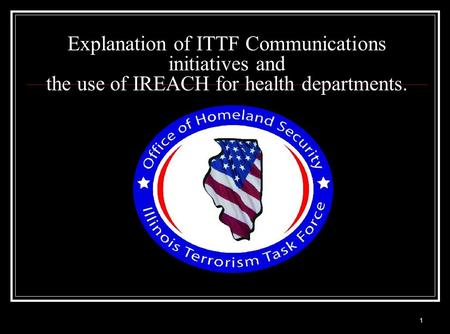 Slide 1 1 Explanation of ITTF Communications initiatives and the use of IREACH for health departments.