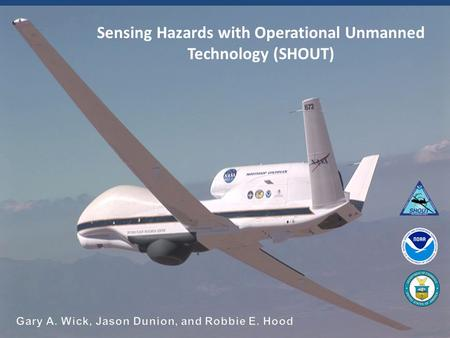 The NOAA Unmanned Aircraft Systems (UAS) Program: Status and Activities Gary Wick Robbie Hood, Program Director Sensing Hazards with Operational Unmanned.