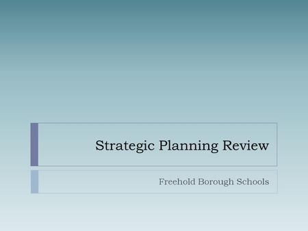 Strategic Planning Review Freehold Borough Schools.