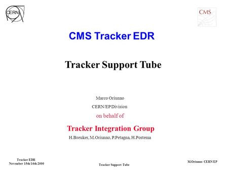 Tracker Support Tube Tracker EDR November 15th/16th 2000 M.Oriunno CERN/EP Tracker Support Tube Marco Oriunno CERN/EP Division on behalf of Tracker Integration.