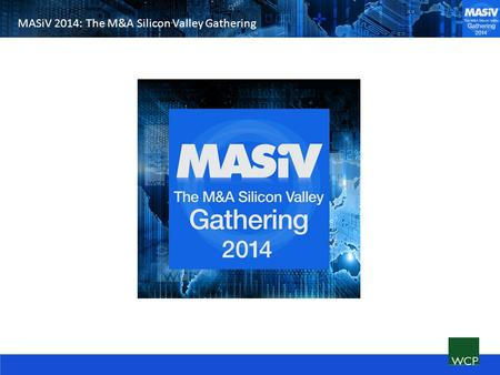 MASiV 2014: The M&A Silicon Valley Gathering. The Key M&A Market Driver: CEO Confidence Source: Vistage CEO Survey, responses from 1,601 U.S. CEOs, surveyed.
