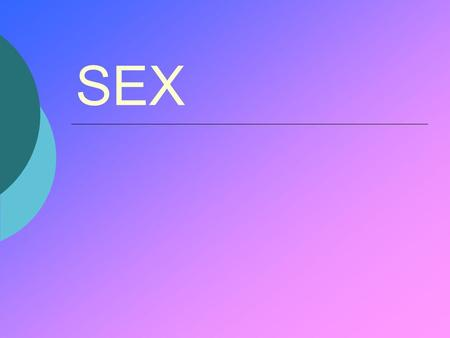 SEX. Class One  Sex is often used to catch people's attention. Why?  What makes it such an interesting word?