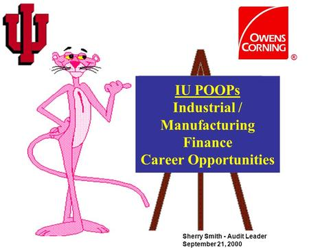 IU POOPs Industrial / Manufacturing Finance Career Opportunities Sherry Smith - Audit Leader September 21, 2000 ®