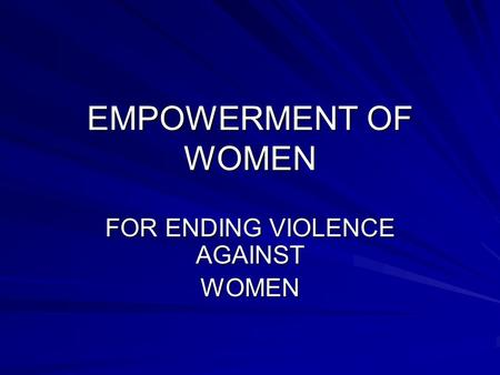 EMPOWERMENT OF WOMEN FOR ENDING VIOLENCE AGAINST WOMEN.