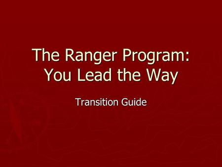 The Ranger Program: You Lead the Way Transition Guide.