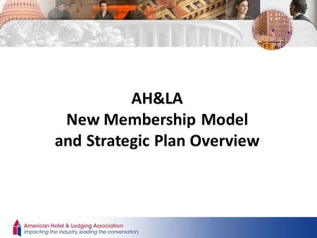 AH&LA New Membership Model and Strategic Plan Overview.