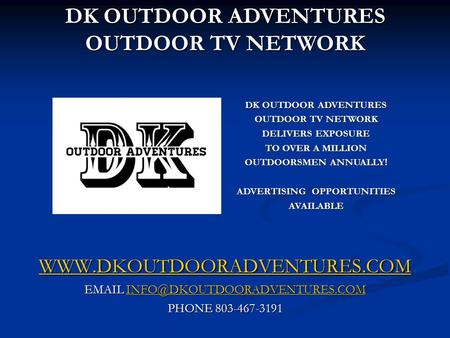 PHONE 803-467-3191 DK OUTDOOR ADVENTURES OUTDOOR TV NETWORK.