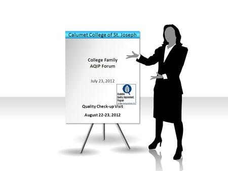 College Family AQIP Forum July 23, 2012 Quality Check-up Visit August 22-23, 2012.